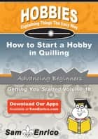 How to Start a Hobby in Quilling - How to Start a Hobby in Quilling ebook by Candis Peter