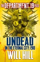 The Department 19 Files: Undead in the Eternal City: 1918 (Department 19) ebook by Will Hill