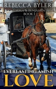 Everlasting Amish Love: Emma & Benjamin - Everlasting Amish Love, #1 ebook by Rebecca Byler