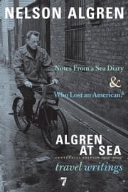 Algren at Sea - Notes from a Sea Diary & Who Lost an American?-Travel Writings ebook by Nelson Algren