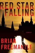 Red Star Falling - A Thriller ebook by Brian Freemantle