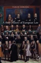 A Short History of European Law - The Last Two and a Half Millennia ebook by Tamar Herzog
