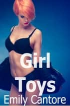 Girl Toys ebook by Emily Cantore