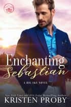 Enchanting Sebastian ebook by Kristen Proby
