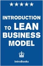 Introduction to Lean Business Model ebook by IntroBooks