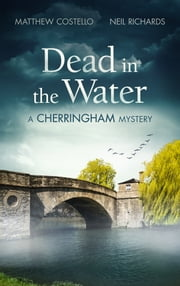 Dead in the Water - A Cherringham Mystery ebook by Matthew Costello,Neil Richards