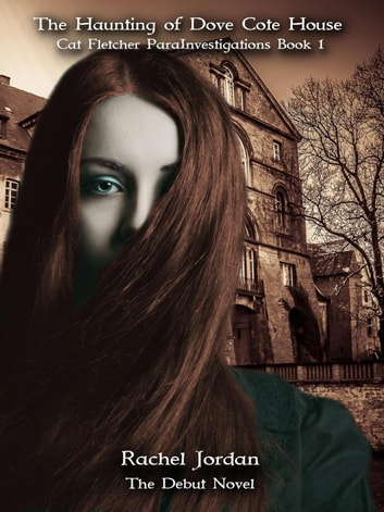 The Haunting of Dove Cote House - Cat Fletcher ParaInvestigations, #1 ebook by Rachel Jordan