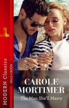 The Man She'll Marry ebook by Carole Mortimer