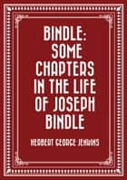 Bindle: Some Chapters in the Life of Joseph Bindle ebook by Herbert George Jenkins