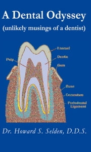 A Dental Odyssey (unlikely musings of a dentist) ebook by Howard S. Selden