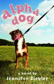 Alpha Dog ebook by Jennifer Ziegler