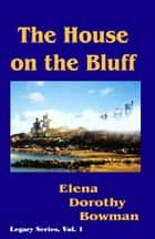 House on the Bluff ebook by Elena Dorothy Bowman