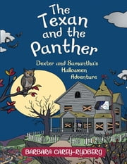 The Texan and the Panther: Dexter and Samantha's Halloween Adventure ebook by Barbara Carey-Rydberg
