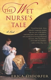 The Wet Nurse's Tale ebook by Erica Eisdorfer