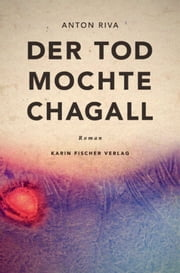 Der Tod mochte Chagall - Roman ebook by Anton Riva
