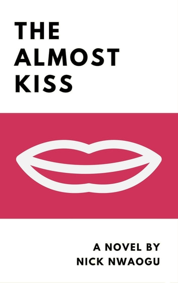The Almost Kiss - A Novel ebook by Nick Nwaogu