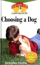 Choosing a Dog - An Owner's Guide to a Happy Healthy Pet ebook by Kim Campbell Thornton