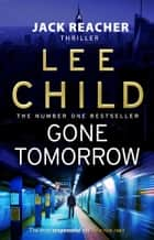 Gone Tomorrow - (Jack Reacher 13) ebook by Lee Child