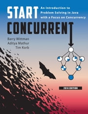 Start Concurrent - An Introduction to Problem Solving in Java with a Focus on Concurrency, 2014 ebook by Barry Whitman,Aditya Mathur,Tim Korb