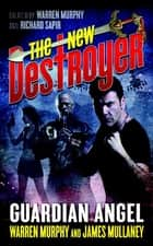 The New Destroyer: Guardian Angel ebook by Warren Murphy, James Mullaney