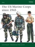 The US Marine Corps since 1945 ebook by Lee E Russell, Andy Carroll