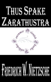 Thus Spake Zarathustra - A Book for All and None ebook by Friedrich Wilhelm Nietzsche