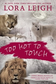 Too Hot to Touch - Three Breeds Novellas ebook by Lora Leigh