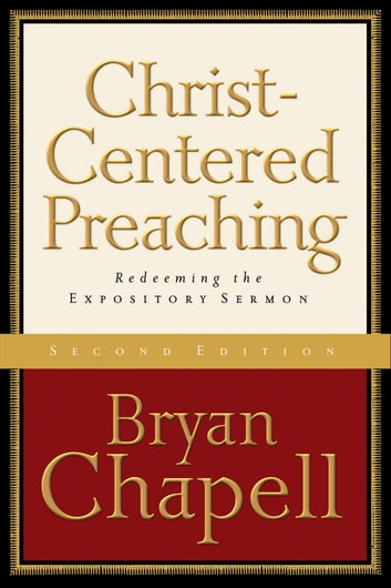 Christ-Centered Preaching - Redeeming the Expository Sermon ebook by Bryan Chapell