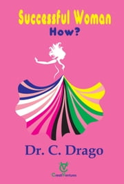 Successful Woman - How? ebook by Dr. C. Drago