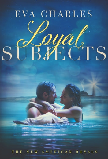 Loyal Subjects - Mark and Emmie's Story ebook by Eva Charles