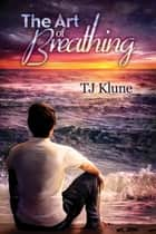 The Art of Breathing ebook by TJ Klune