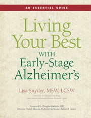 Living Your Best with Early-Stage Alzheimer's - An Essential Guide ebook by Lisa Snyder