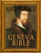 The Holy Bible : Geneva Bible Notes (Fast Navigation, Search with NCX & Chapter Index) ebook by 1599 Geneva Bible, Better Bible Bureau