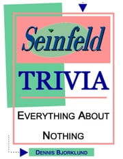 Seinfeld Trivia: Everything About Nothing ebook by Dennis Bjorklund