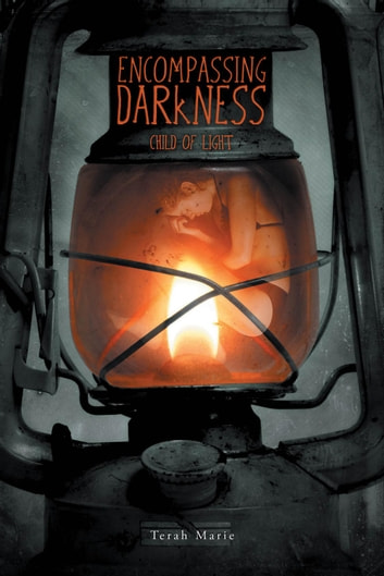 Encompassing Darkness - Child of Light ebook by Terah Marie