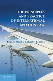 The Principles and Practice of International Aviation Law ebook by Havel, Brian F.
