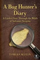 A Bug Hunter's Diary - A Guided Tour Through the Wilds of Software Security ebook by Tobias Klein
