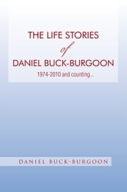 The life stories of Daniel Buck-Burgoon 1974-2010 and counting… ebook by Daniel Buck-Burgoon