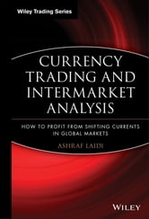 Currency Trading and Intermarket Analysis - How to Profit from the Shifting Currents in Global Markets ebook by Ashraf Laïdi