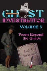 Ghost Investigator Volume 5: From Beyond the Grave ebook by Linda Zimmermann