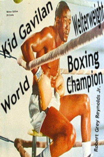 Kid Gavilan World Welterweight Boxing Champion ebook by Robert Grey Reynolds Jr