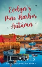 Evelyn's Pine Harbor Autumn ebook by J.L. Jarvis