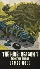 The Hive: Season 1 & Other Stories ebook by James Noll