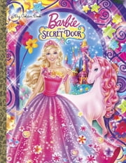 Barbie and the Secret Door (Barbie and the Secret Door) ebook by Golden Books