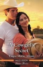 A Cowgirl's Secret ebook by Laura Marie Altom