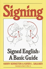 Signing - Signed English: A Basic Guide ebook by Harry Bornstein, Karen L. Saulnier, Ralph R. Miller,...