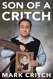 Son of a Critch - A Childish Newfoundland Memoir ebook by Mark Critch