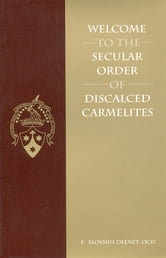 Welcome to the Secular Order of Discalced Carmelites ebook by Fr.  Aloysius Deeney, O.C.D.