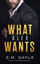What Alex Wants ebook by E.M. Gayle