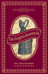 The Virginia Housewife - Or, Methodical Cook ebook by Mary Randolph